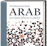Tim Mackintosh: Arab. 3000 Jahre arabische Geschichte